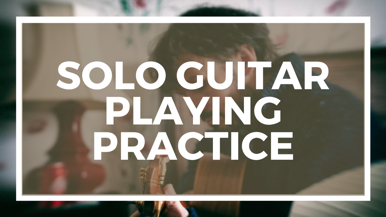 Solo Guitar Playing Practice